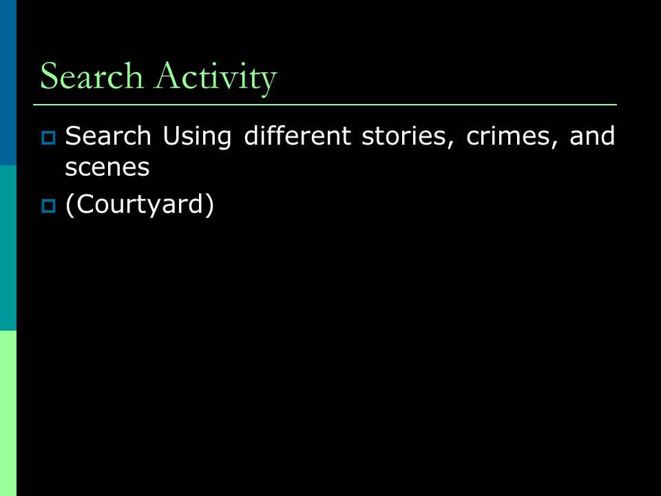 Search Activity Search Using different stories, crimes, and scenes