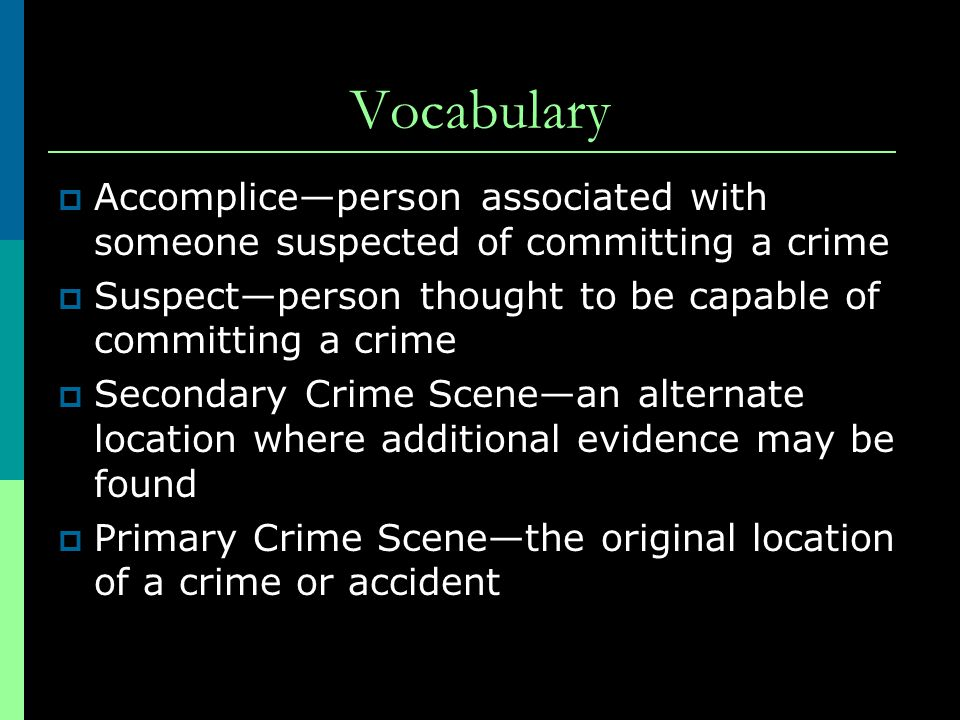 Vocabulary Accomplice—person associated with someone suspected of committing a crime. Suspect—person thought to be capable of committing a crime.