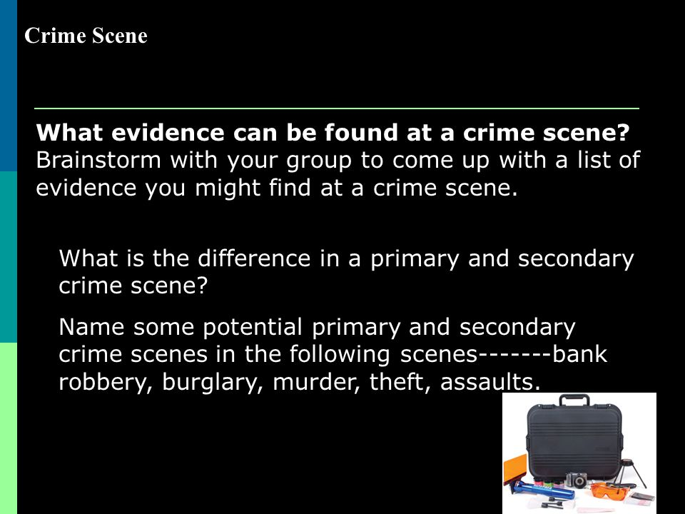 Crime Scene What evidence can be found at a crime scene