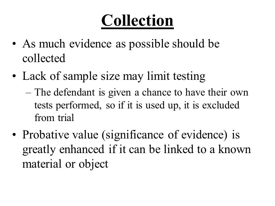 Collection As much evidence as possible should be collected