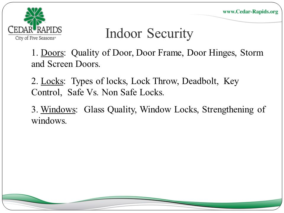 Indoor Security 1. Doors: Quality of Door, Door Frame, Door Hinges, Storm and Screen Doors.