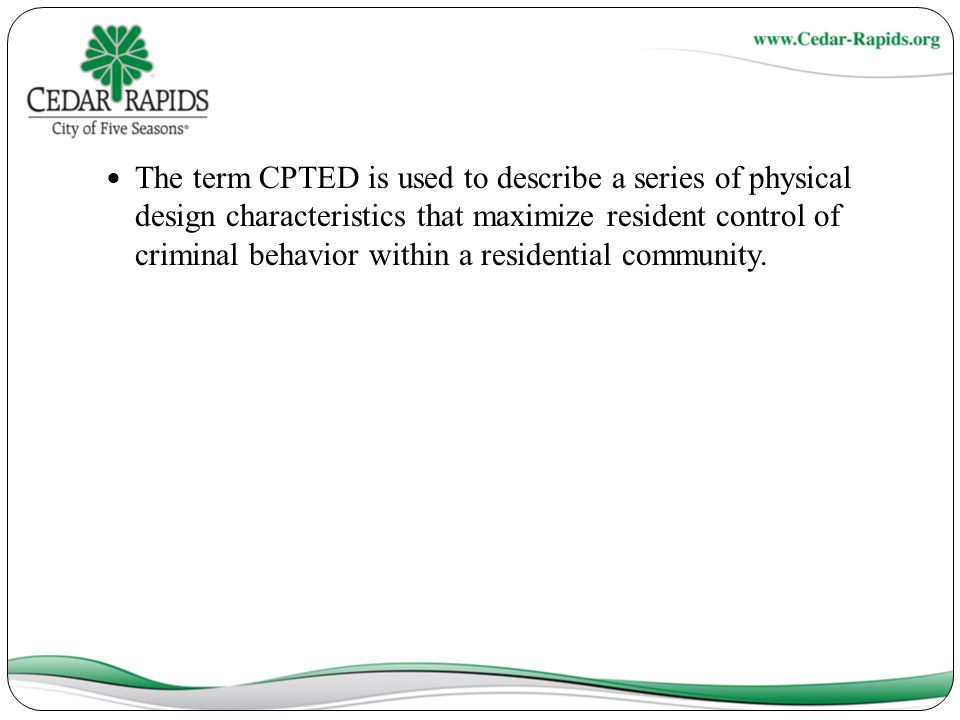The term CPTED is used to describe a series of physical design characteristics that maximize resident control of criminal behavior within a residential community.