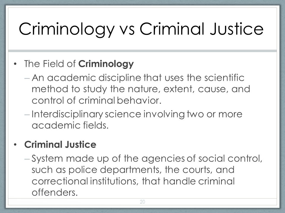 explain the relationship between criminology and criminal justice This paper discusses the complex relationship between theory, research, and policy in criminal justice the author argues that one's worldview has an impact on the selection of research questions, the manner in which the question is investigated, and the interpretation of the observations which one .