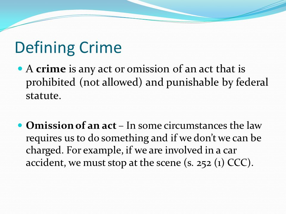 Defining Crime A crime is any act or omission of an act that is prohibited (not allowed) and punishable by federal statute.