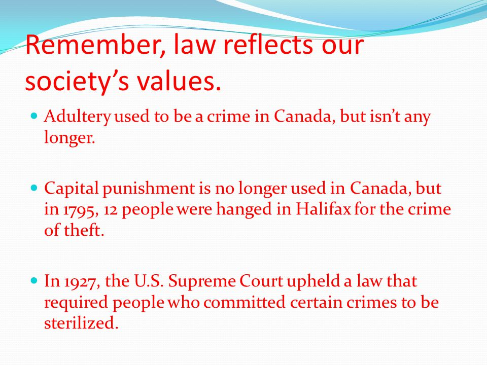Remember, law reflects our society's values.