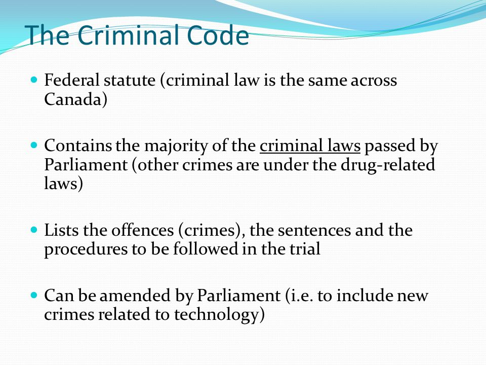 The Criminal Code Federal statute (criminal law is the same across Canada)