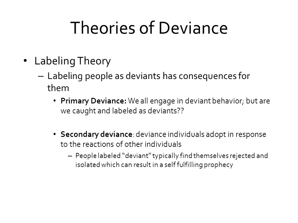 labeling theory of deviance Labelling theory is a perspective that emerged as a distinctive approach to   some of the ways in which labelling, deviance, media and justice interact at the.