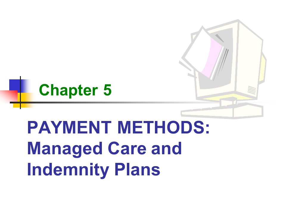 Payment Methods Managed Care And Indemnity Plans Ppt Video Online