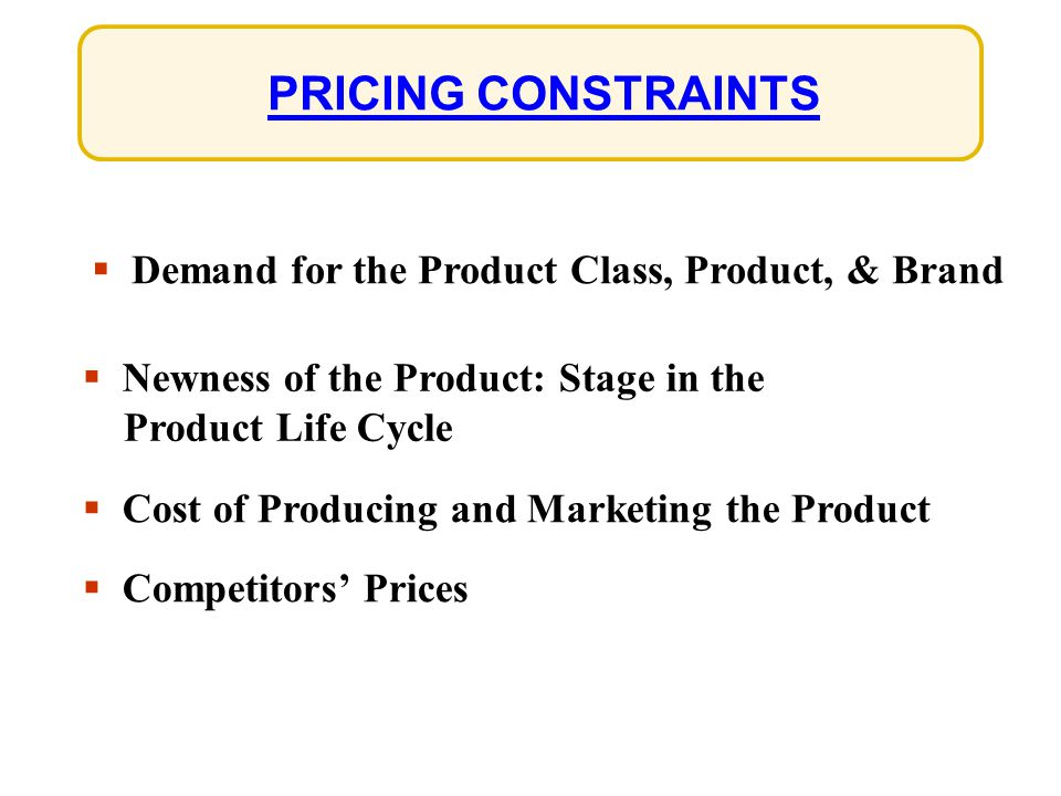 PRICING CONSTRAINTS Demand for the Product Class, Product, & Brand