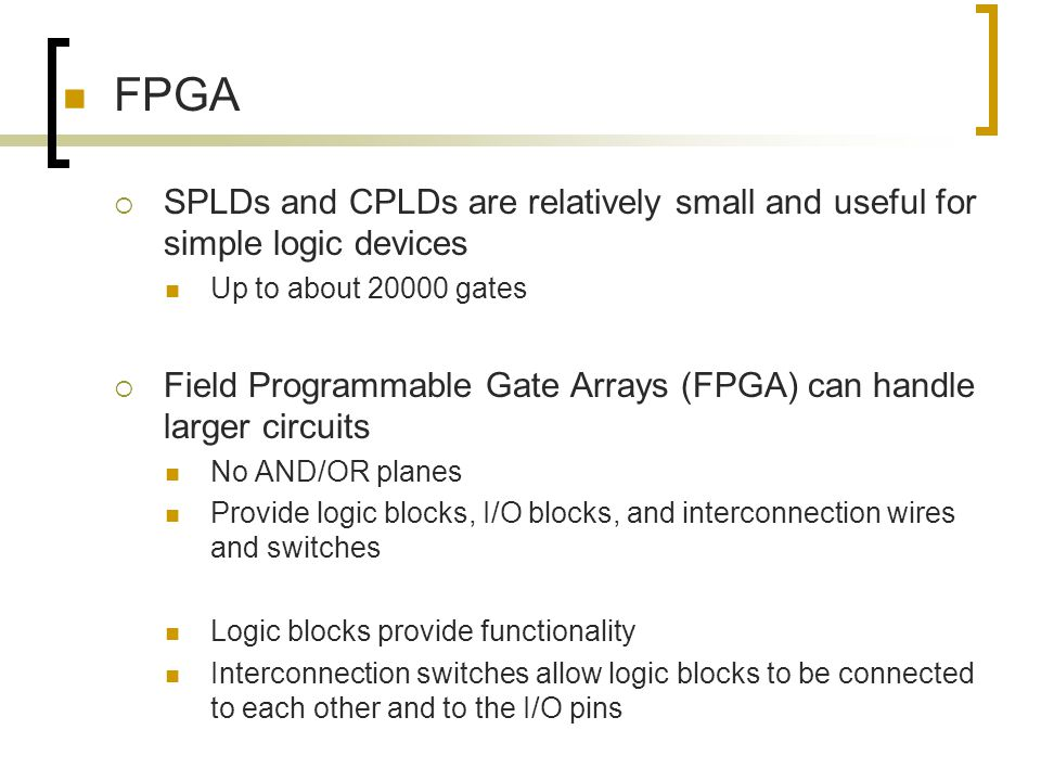 FPGA SPLDs and CPLDs are relatively small and useful for simple logic devices. Up to about gates.