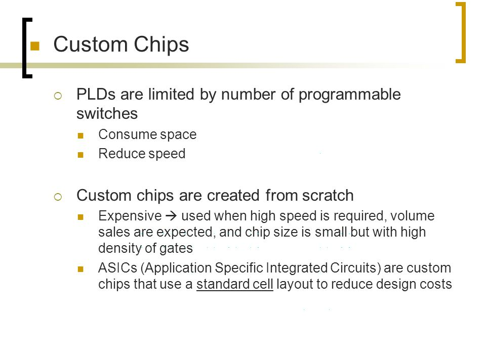 Custom Chips PLDs are limited by number of programmable switches