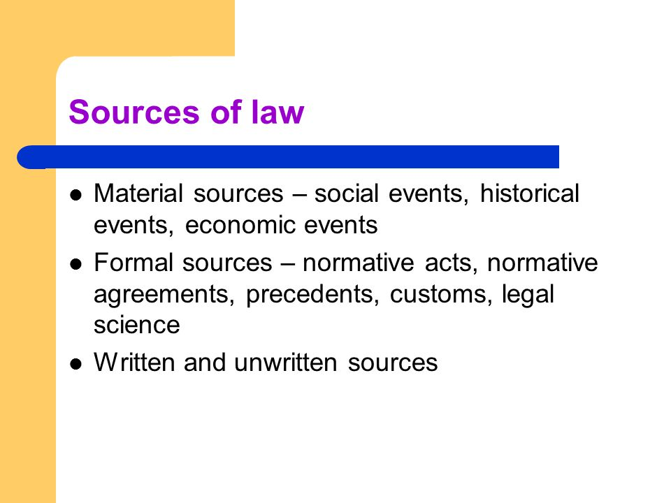 Sources of law Material sources – social events, historical events, economic events.