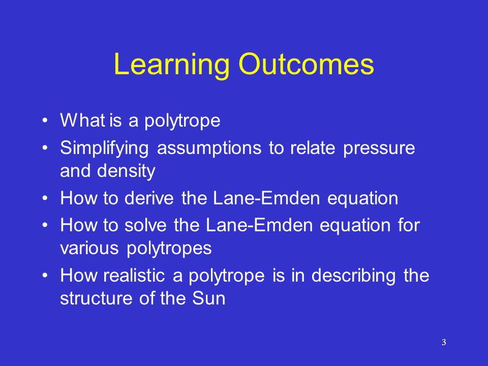 Learning Outcomes What is a polytrope