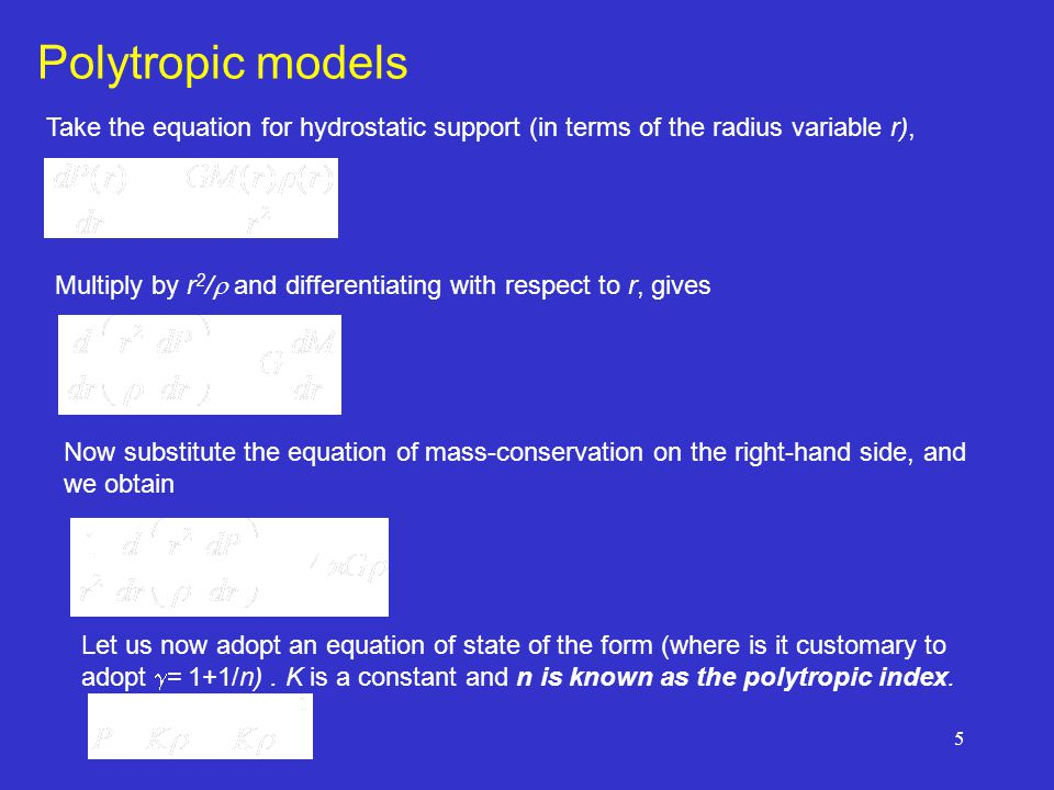 Polytropic models Take the equation for hydrostatic support (in terms of the radius variable r),