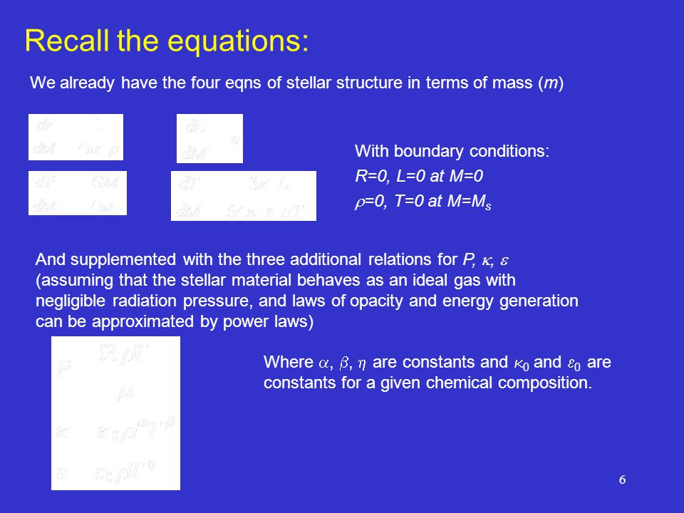 Recall the equations: We already have the four eqns of stellar structure in terms of mass (m) With boundary conditions: