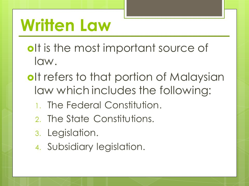 write an essay on the written sources of malaysian law B) legal sources – formal sources that make law written islamic sources of malaysian unwritten law consists of : • constitution • legislation • subsidiary legislation • • • • customary english judicial decision jurist writing 8.