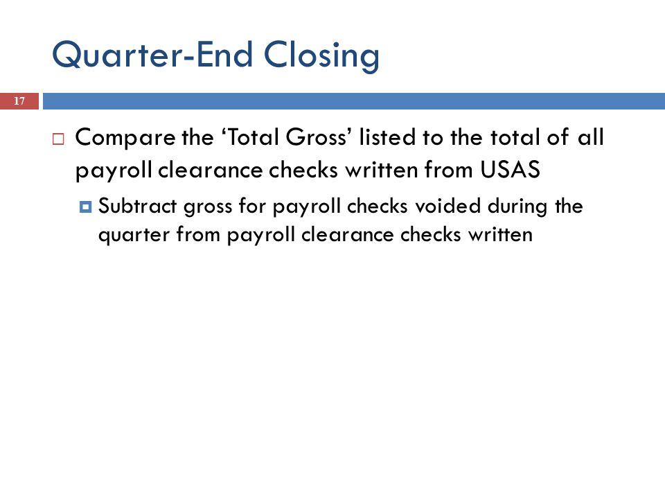 Quarter-End Closing Compare the 'Total Gross' listed to the total of all payroll clearance checks written from USAS.