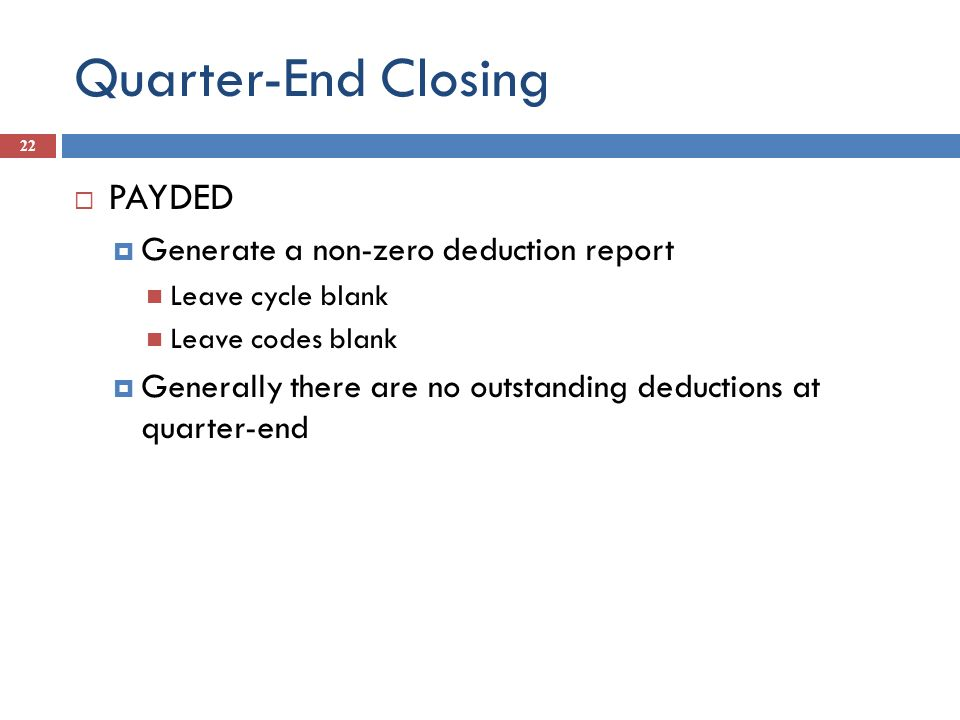 Quarter-End Closing PAYDED Generate a non-zero deduction report