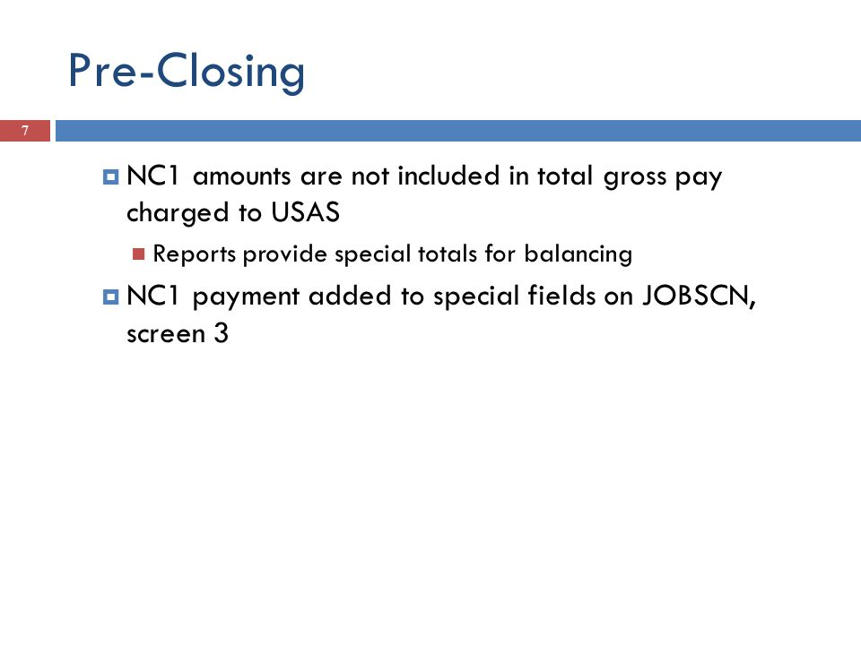 Pre-Closing NC1 amounts are not included in total gross pay charged to USAS. Reports provide special totals for balancing.