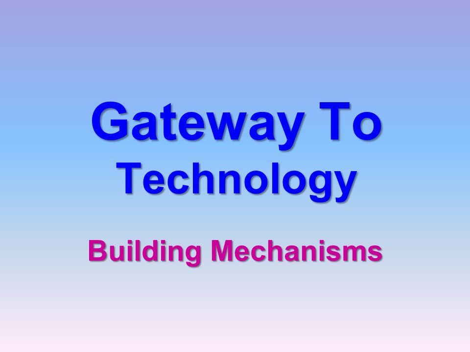 Gateway To Technology Building Mechanisms Mechanisms