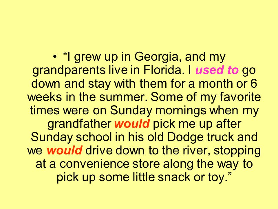I grew up in Georgia, and my grandparents live in Florida