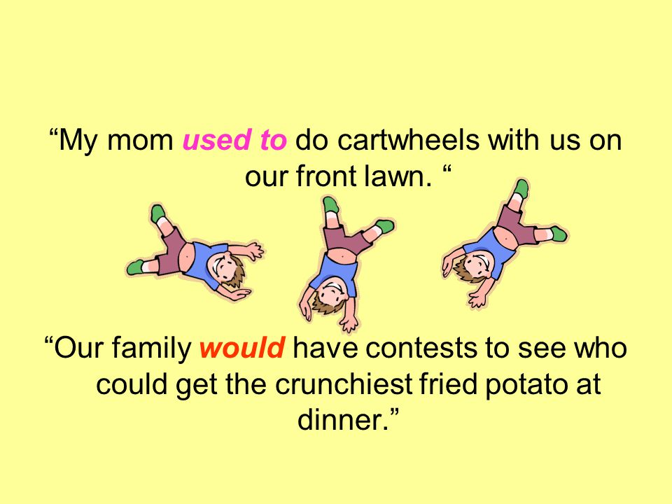 My mom used to do cartwheels with us on our front lawn.