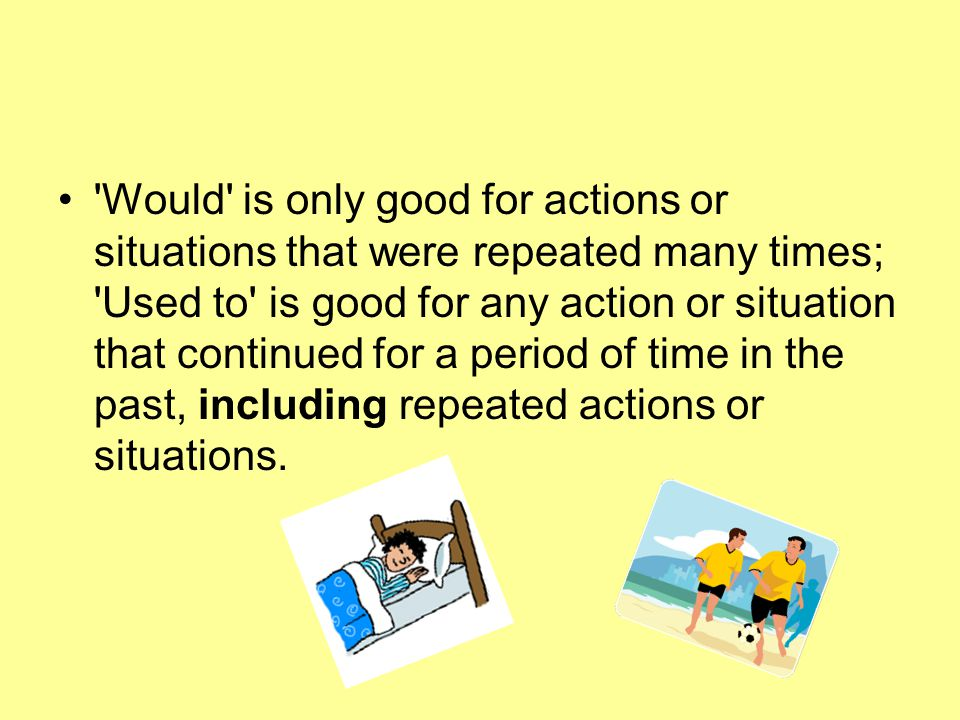 Would is only good for actions or situations that were repeated many times; Used to is good for any action or situation that continued for a period of time in the past, including repeated actions or situations.
