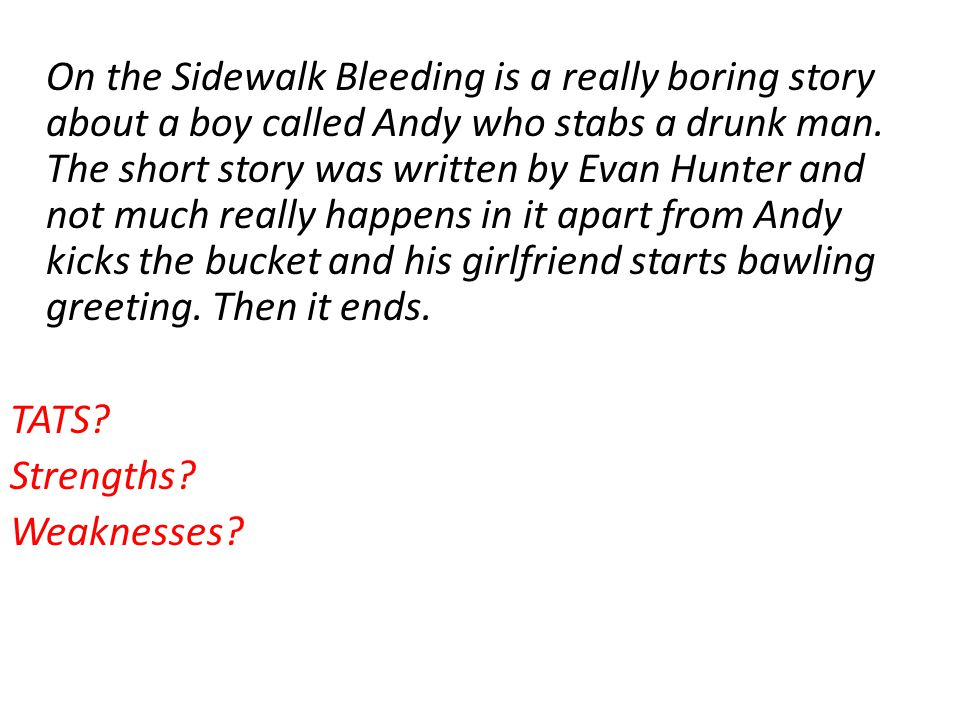 sidewalk bleeding summary Get an answer for 'from on the sidewalk bleeding by evan hunter, what does the narrator tells us about identity and what makes who we are' and find homework help for other evan hunter questions at enotes.