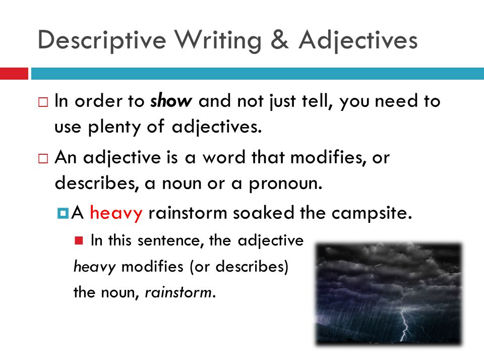descriptive writing adjectives When more than one adjective comes before a noun, the adjectives are normally  in a particular order adjectives which describe opinions or attitudes (eg.
