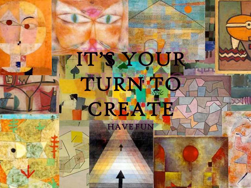 It's Your Turn To Create Have Fun