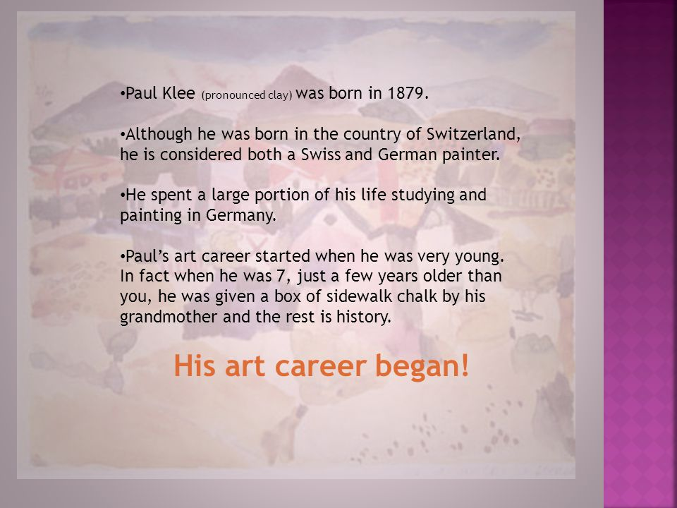 His art career began! Paul Klee (pronounced clay) was born in 1879.