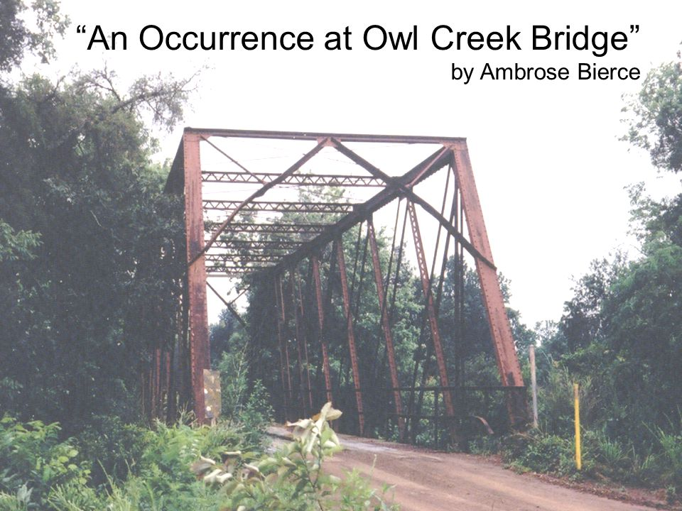 changing points of view in an occurrence at owl creek bridge by ambrose bierce What point of view is used in an occurrence at owl creek bridge  at owl  creek bridge, what equally effective point of view could bierce have used  enotes.