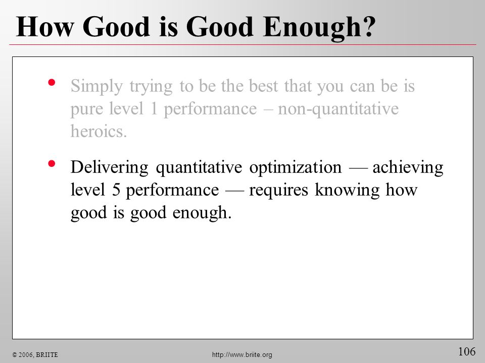 How Good is Good Enough Simply trying to be the best that you can be is pure level 1 performance – non-quantitative heroics.