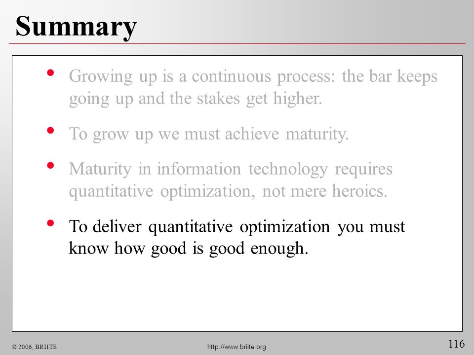 Summary Growing up is a continuous process: the bar keeps going up and the stakes get higher. To grow up we must achieve maturity.