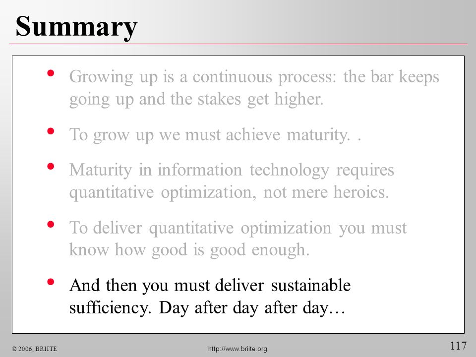 Summary Growing up is a continuous process: the bar keeps going up and the stakes get higher. To grow up we must achieve maturity. .