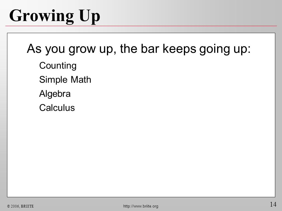 Growing Up As you grow up, the bar keeps going up: Counting