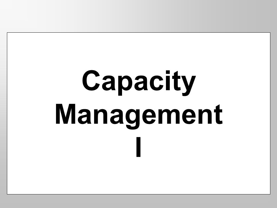 Capacity Management I