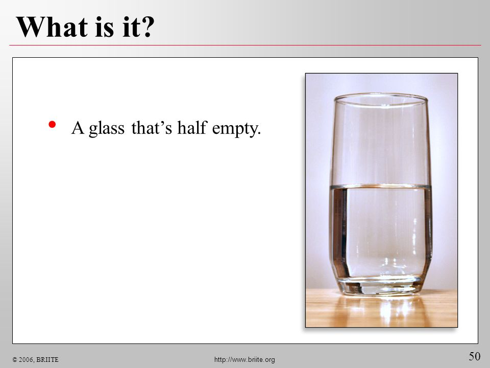 What is it A glass that's half empty.