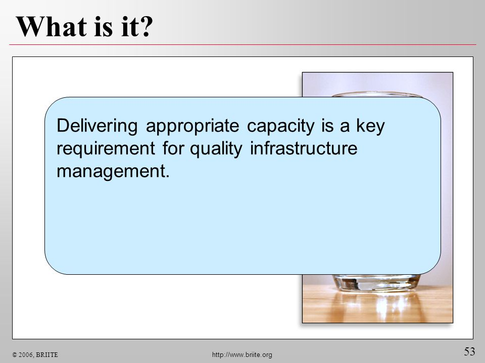 What is it Delivering appropriate capacity is a key requirement for quality infrastructure management.