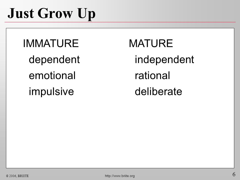 Just Grow Up IMMATURE dependent emotional impulsive MATURE independent