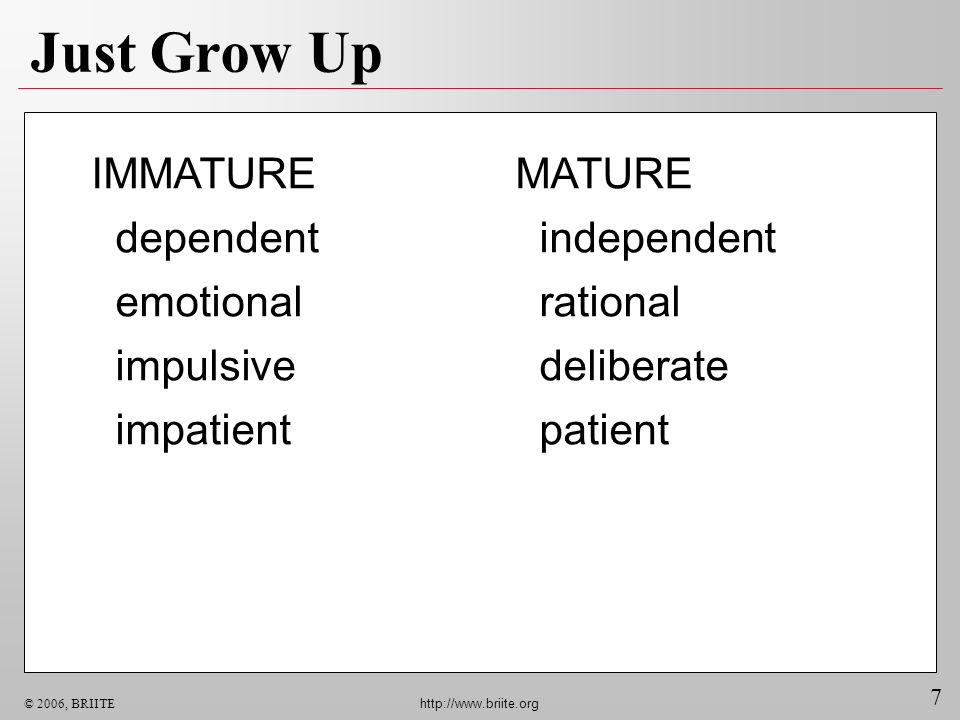 Just Grow Up IMMATURE dependent emotional impulsive impatient MATURE