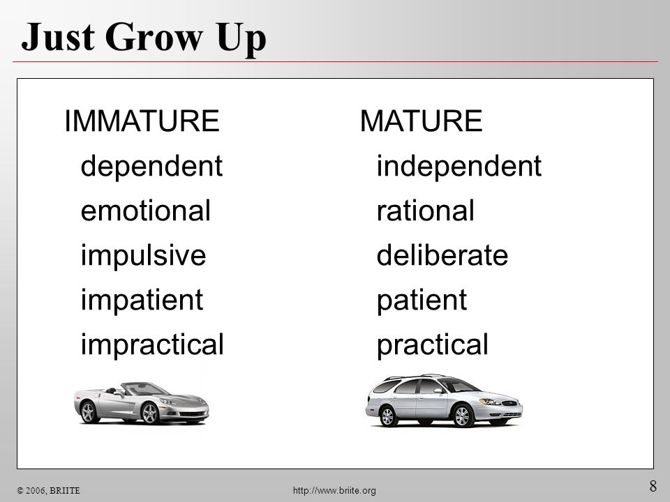 Just Grow Up IMMATURE dependent emotional impulsive impatient