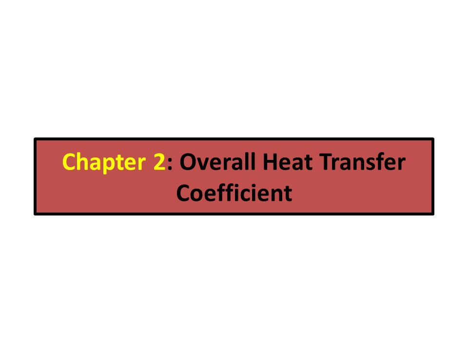 Chapter 2: Overall Heat Transfer Coefficient