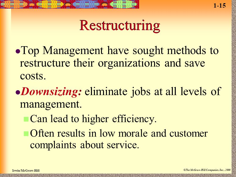 1-15 Restructuring. Top Management have sought methods to restructure their organizations and save costs.