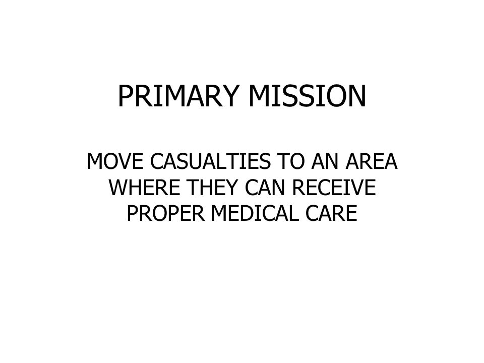 MOVE CASUALTIES TO AN AREA WHERE THEY CAN RECEIVE PROPER MEDICAL CARE