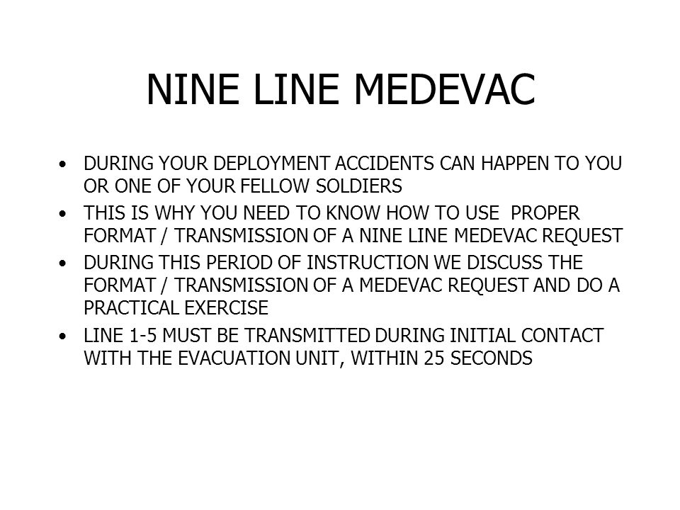NINE LINE MEDEVAC DURING YOUR DEPLOYMENT ACCIDENTS CAN HAPPEN TO YOU OR ONE OF YOUR FELLOW SOLDIERS.