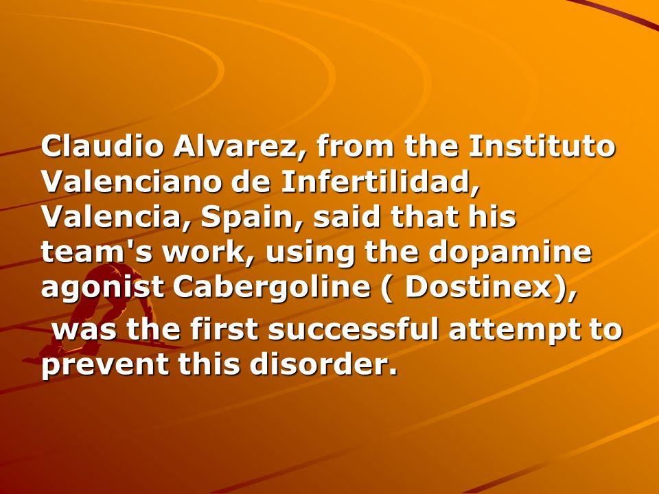 Claudio Alvarez, from the Instituto Valenciano de Infertilidad, Valencia, Spain, said that his team s work, using the dopamine agonist Cabergoline ( Dostinex),