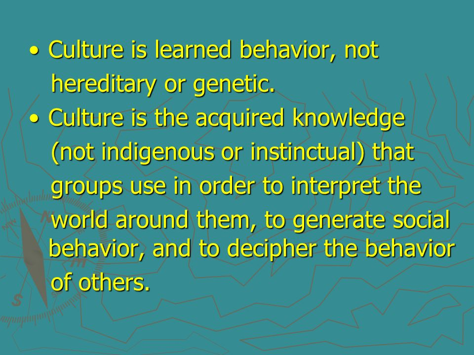 Culture is learned behavior, not