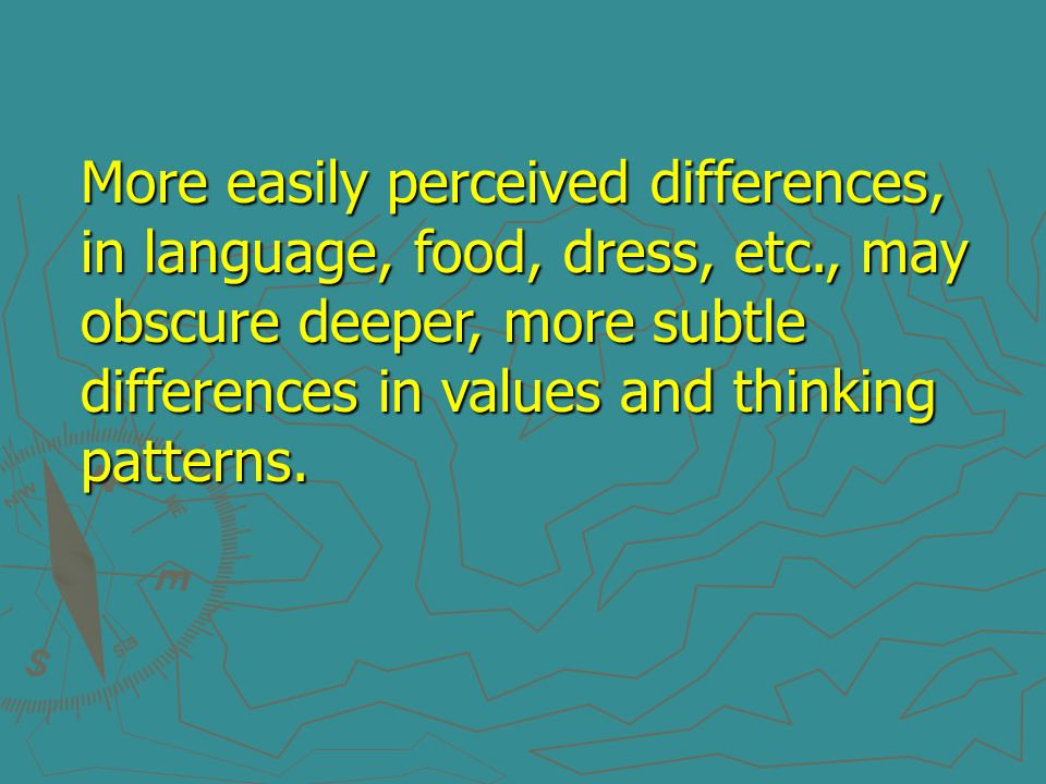 More easily perceived differences, in language, food, dress, etc