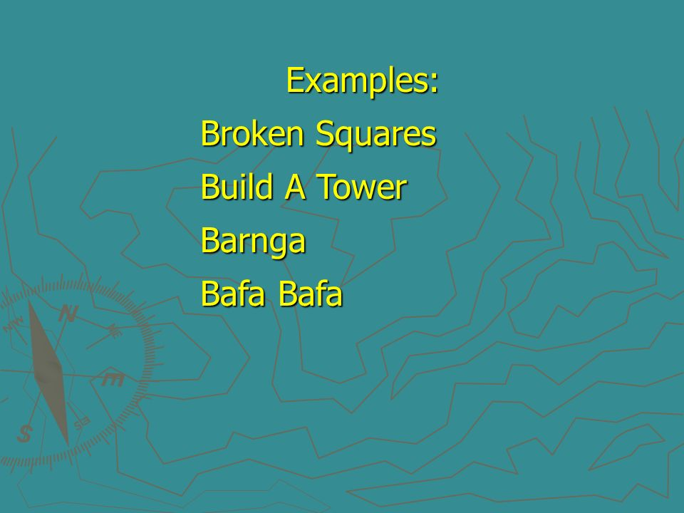 Examples: Broken Squares Build A Tower Barnga Bafa Bafa